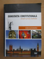Anticariat: Ioan Alexandru - Democratia constitutionala. Utopie si, sau realitate