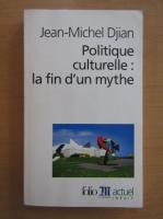 Jean-Michel Djian - Politique culturelle, la fin d'un mythe