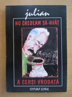 Anticariat: Julian Radu - Nu credeam sa-nvat a cersi vrodata