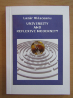 Anticariat: Lazar Vlasceanu - University and Reflexive Modernity