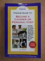 Anticariat: Lex Thomas - FabJob guide to become a Caterer or Personal Chef