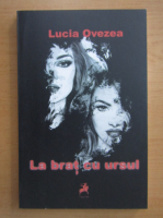 Anticariat: Lucia Ovezea - La brat cu ursul