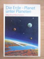 Anticariat: Manfred Reichstein - Die Erde-Planet unter Planeten