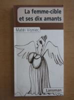 Matei Visniec - La femme-cible et ses dix amants