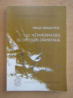 Anticariat: Mircea Mihalevschi - Les metamorphoses du discours dramatique