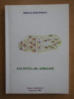 Anticariat: Mircea Stefanescu - Exceptia de-aproape
