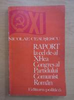 Anticariat: Nicolae Ceausescu - Raport la cel de-al XI-lea Congres al Partidului Comunist Roman