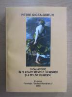 Anticariat: Petre Gigea Gorun - O calatorie in Elada pe urmele lui Homer si a zeilor olimpieni