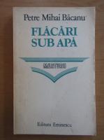 Anticariat: Petre Mihai Bacanu - Flacari sub apa