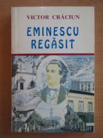 Anticariat: Victor Craciun - Eminescu regasit