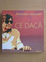 Alexander Hausvater - Ce daca