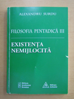 Anticariat: Alexandru Surdu - Filosofia pentadica 3. Existenta nemijlocita