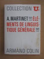 Anticariat: Andre Martinet - Elements de linguistique generale