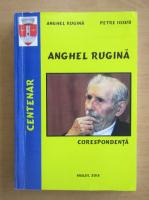 Anticariat: Anghel N. Rugina - Centenar Anghel Rugina. Corespondenta