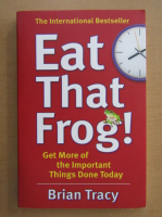 Brian Tracy - Eat That Frog! Get More of the Important Things Done Today