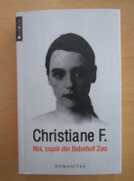 Anticariat: Christiane F. - Noi, copiii din Bahnhof Zoo