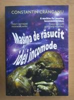 Constantin Cranganu - Masina de rasucit idei incomode (editie bilingva)