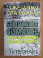 Constantin Cranganu - Schimbarile climatice. Un ghid, uneori, incorect politic (editie bilingva)