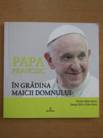Cristian Radu Nema - Papa Francisc in gradina Maicii Domnului