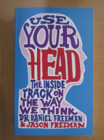 Anticariat: Daniel Freeman - Use Your Head. The Inside Track on the Way we Think