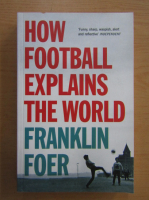 Franklin Foer - How Football Explains The World