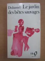 Anticariat: Georges Duhamel - Le jardin des betes sauvages