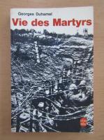 Anticariat: Georges Duhamel - Vie des Martyrs