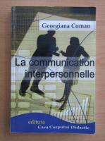 Anticariat: Georgiana Coman - La communication interpersonnelle