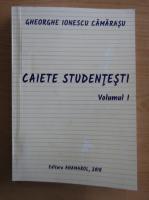 Anticariat: Gheorghe Ionescu Camarasu - Caiete studentesti (volumul 1)
