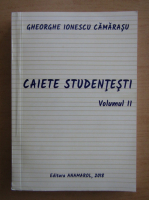 Anticariat: Gheorghe Ionescu Camarasu - Caiete studentesti (volumul 2)