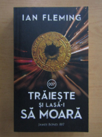Ian Fleming - Traieste si lasa-i sa moara