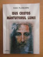 Anticariat: Ioan Ploscaru - Isus Cristos, mantuitorul lumii
