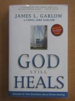 Anticariat: James L. Garlow - God Still Heals