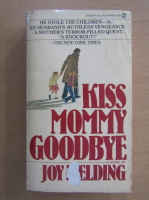 Anticariat: Joy Fielding - Kiss Mommy Goodbye