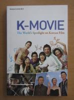 K-Movie. The World's Spotlight on Korean Film