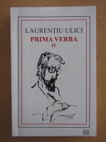 Laurentiu Ulici - Prima verba (volumul 4)