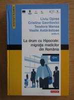 Anticariat: Liviu Oprea - La drum cu Hipocrate, migratia medicilor din Romania