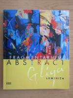 Anticariat: Luminita Gliga - Fragmentarium abstract