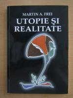 Anticariat: Martin A. Frei - Utopie si realitate. De la utopia socialista la national-socialism