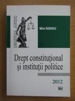 Mihai Badescu - Drept constitutional si institutii politice