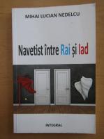 Mihai Lucian Nedelcu - Navetist intre Rai si Iad