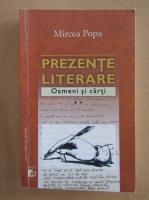 Mircea Popa - Prezente literare, volumul 2. Oameni si carti