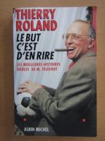 Thierry Roland - Le but c'est d'en rire. Les meilleures histoire droles de M. Telefoot
