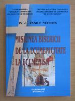 Anticariat: Vasile C. Nechita - Misiunea Bisericii de la ecumenicitate la ecumenism