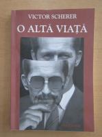 Anticariat: Victor Scherer - O alta viata