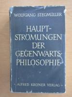 Anticariat: Wolfgang Stegmuller - Hauptstromungen der Gegenwartsphilosophie