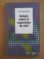 Abraham H. Maslow - Religii, valori si experiente de varf