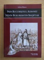 Anticariat: Adrian Majuru - Prin Bucurestiul albanez (editie bilingva)