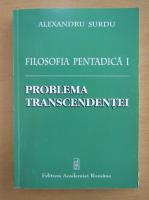 Anticariat: Alexandru Surdu - Filosofia pentadica, volumul 1. Problema transcendentei