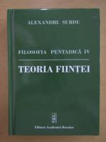 Alexandru Surdu - Filosofia pentadica, volumul 4. Teoria fiintei